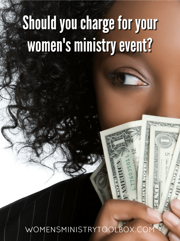Should you charge for your women's ministry event?