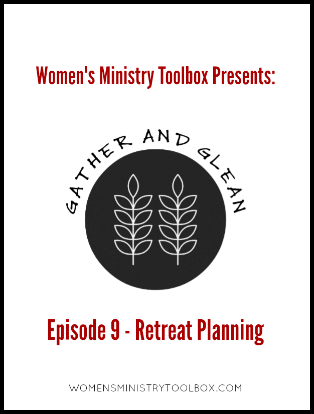 Episode 9 of Gather and Glean dives deep into retreat planning. Don't miss these great tips!
