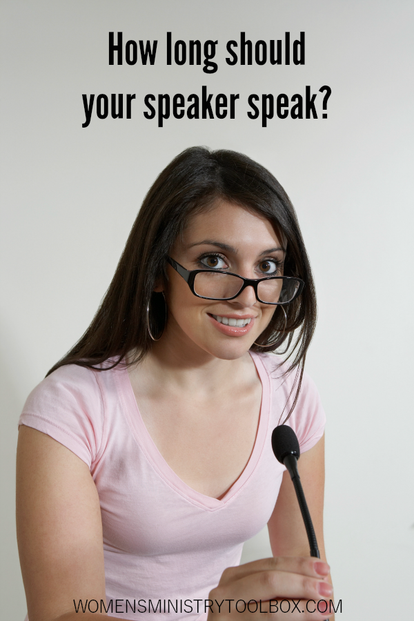 How long should your speaker speak at your next women's ministry event?