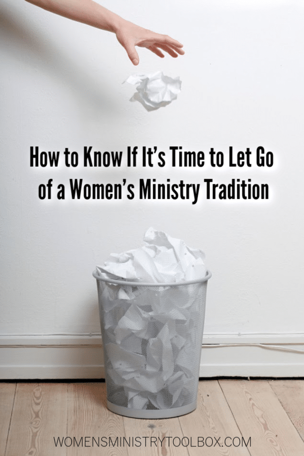 Wondering if it's time to let go of a women's ministry tradition? Here are some questions to ask.