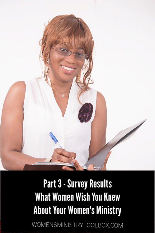 Part 3 Women's Ministry Survey Comments - What women wish you knew about your women's ministry