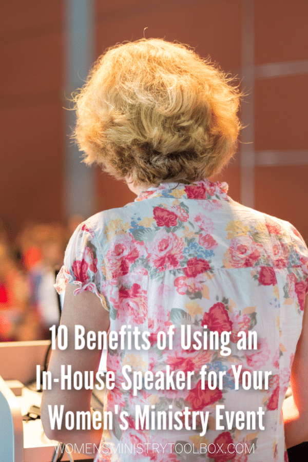The 10 benefits of using an in-house speaker for your women's ministry event.