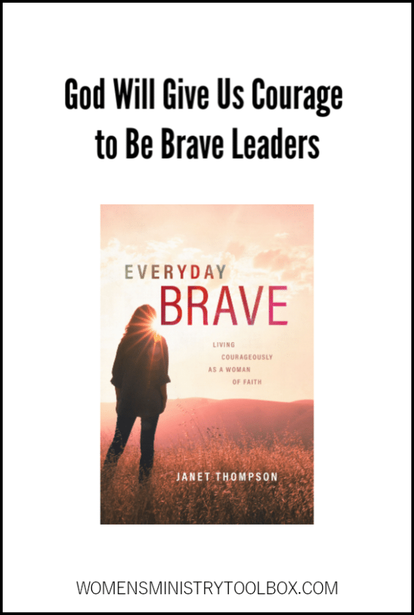 God will give us courage to be brave leaders!