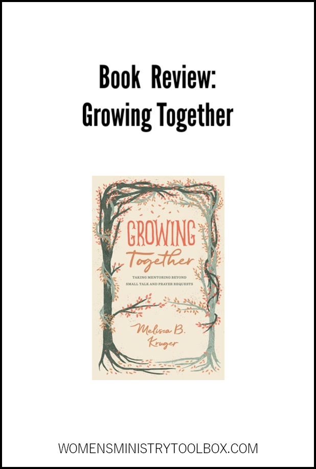 Looking for mentoring resources for your women's ministry? Check out this book review of Growing Together by Melissa B. Kruger.