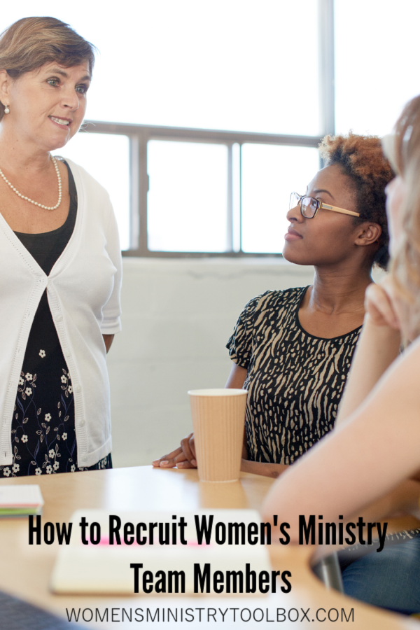 Recruiting women to serve on your women's ministry team is one of the most important things you'll do as a women's ministry leader.