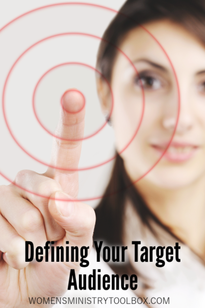 How would your women's ministry team define your target audience? What age are you targeting? Where do these women live? I'll help you zero in on your target in this blog post.